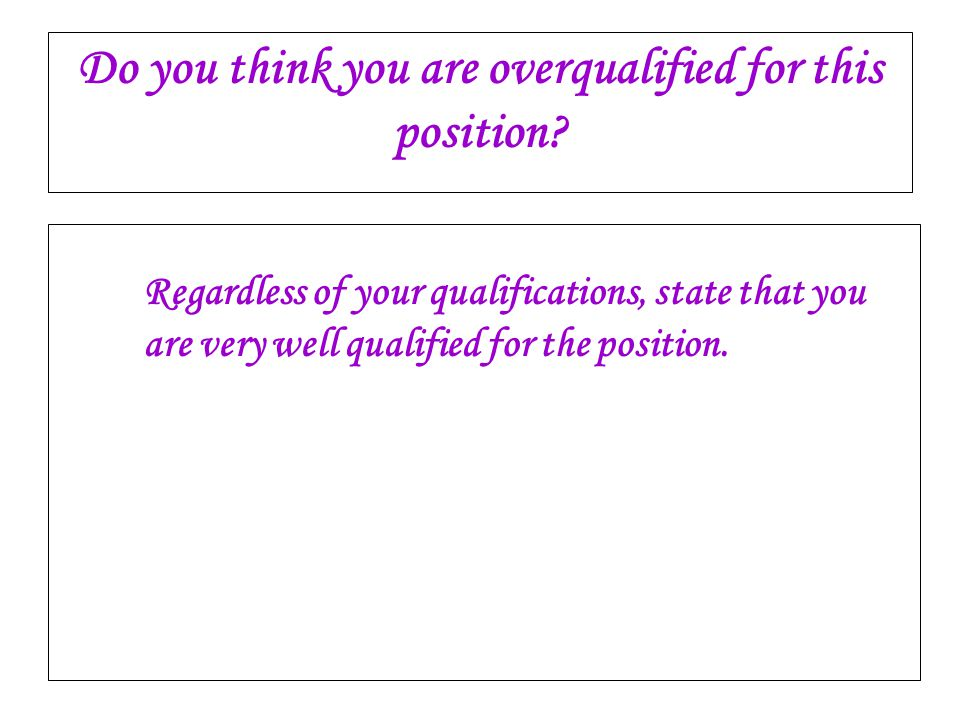 Do you think you are overqualified for this position