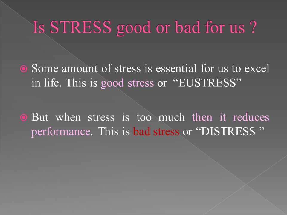 Is STRESS good or bad for us