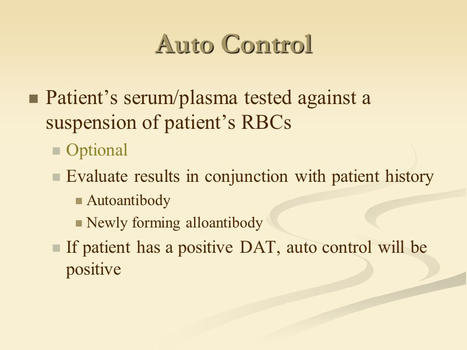 Auto Control Patient's serum/plasma tested against a suspension of patient's RBCs. Optional. Evaluate results in conjunction with patient history.