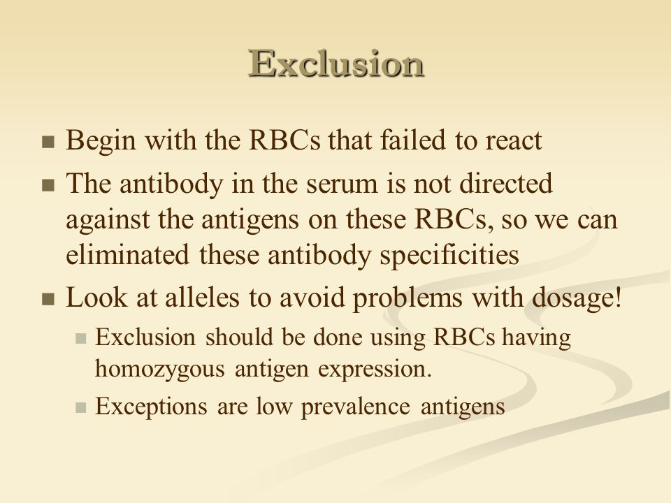 Exclusion Begin with the RBCs that failed to react