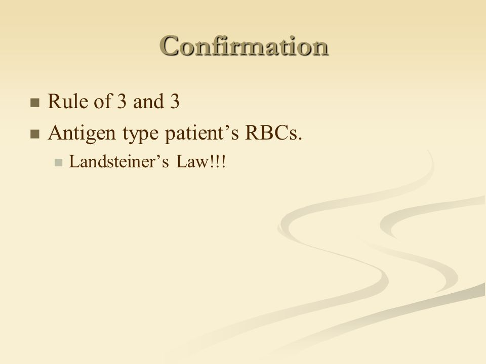 Confirmation Rule of 3 and 3 Antigen type patient's RBCs.