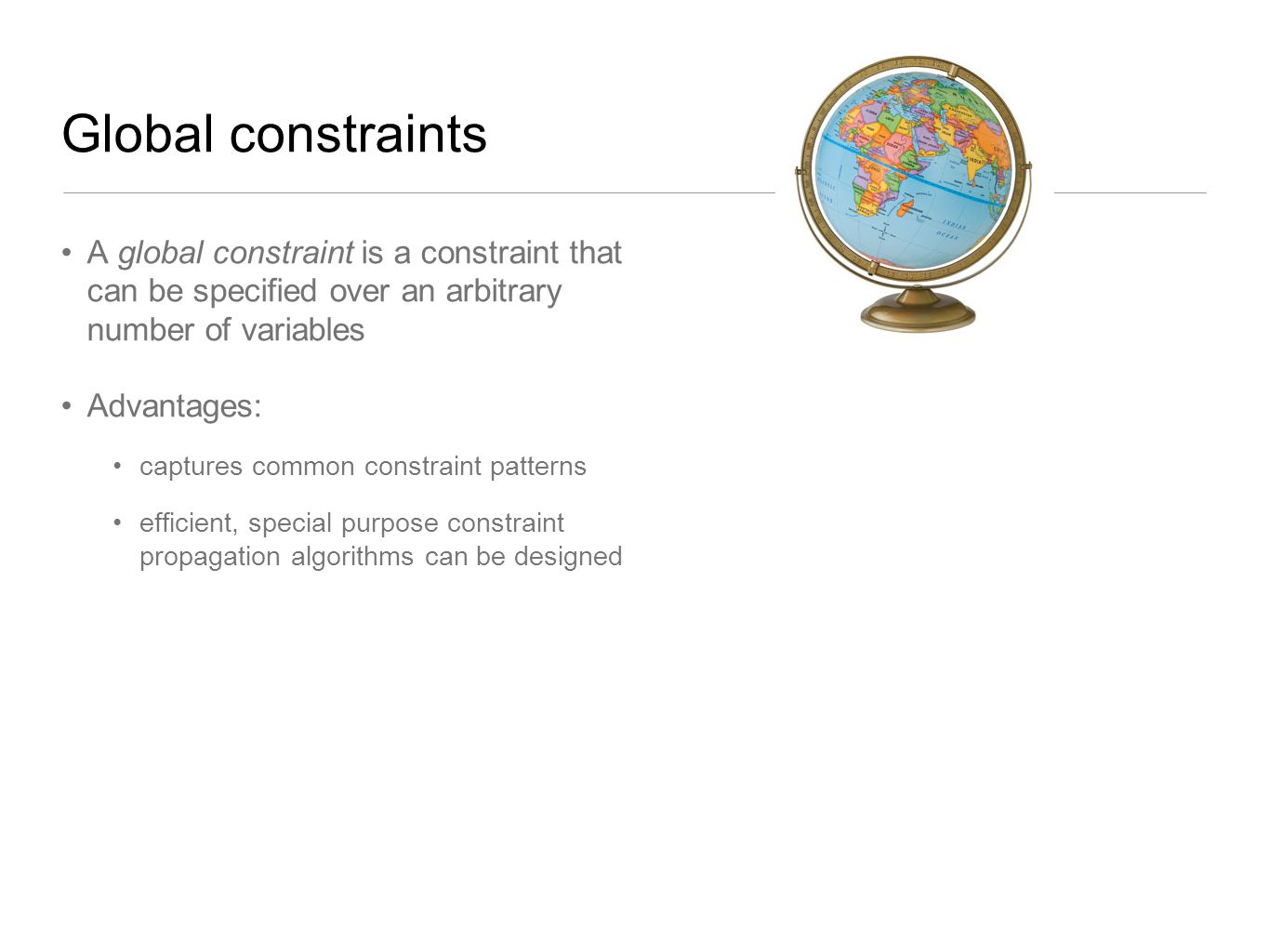Global constraints A global constraint is a constraint that can be specified over an arbitrary number of variables.