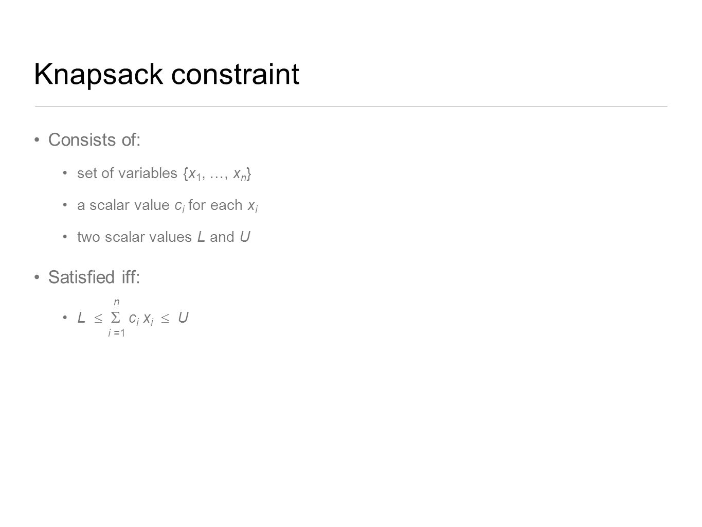 Knapsack constraint Consists of: Satisfied iff: