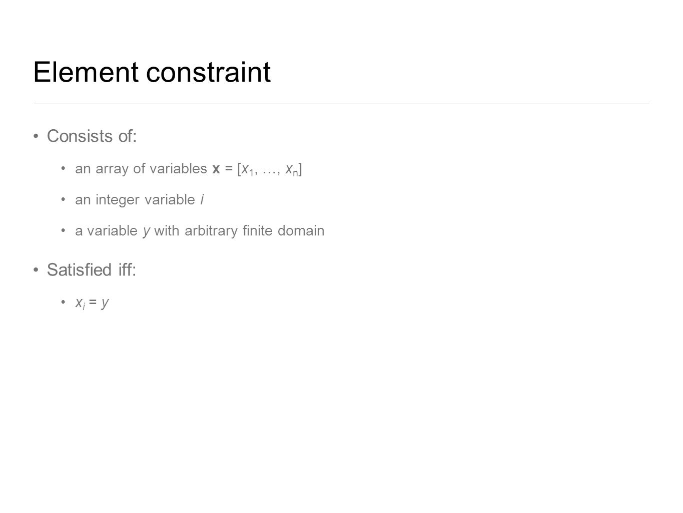Element constraint Consists of: Satisfied iff: