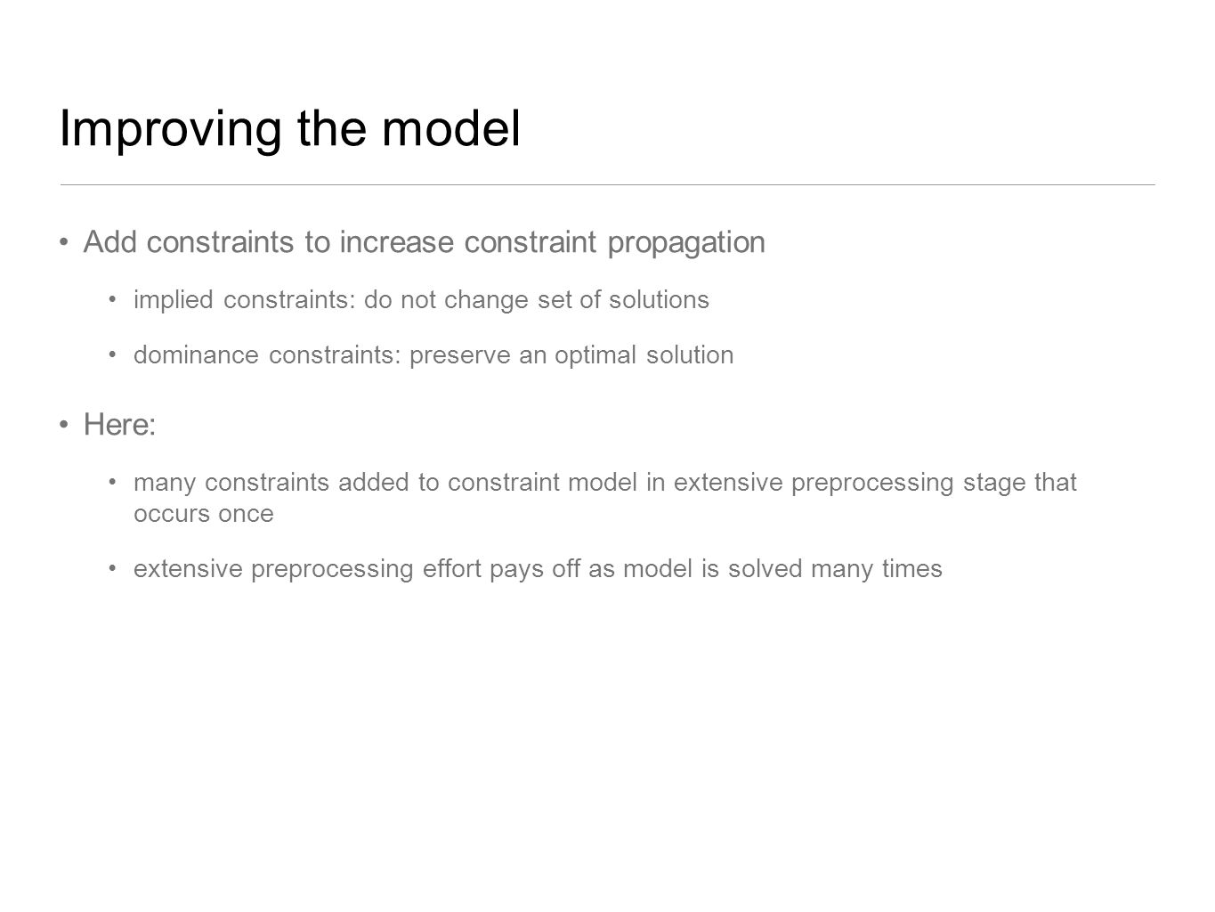 Improving the model Add constraints to increase constraint propagation