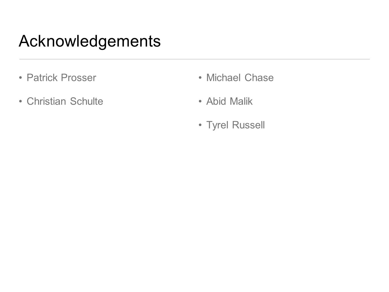 Acknowledgements Patrick Prosser Christian Schulte Michael Chase
