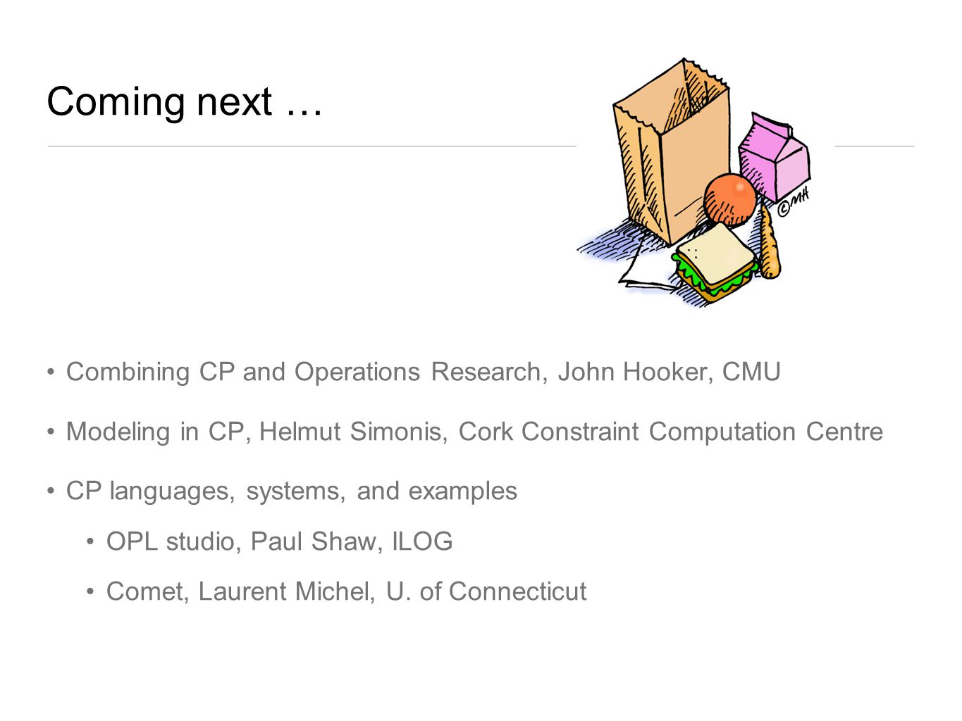 Coming next … Combining CP and Operations Research, John Hooker, CMU