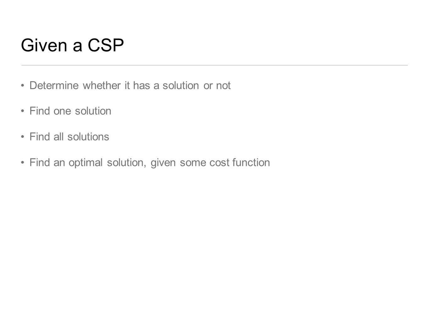 Given a CSP Determine whether it has a solution or not