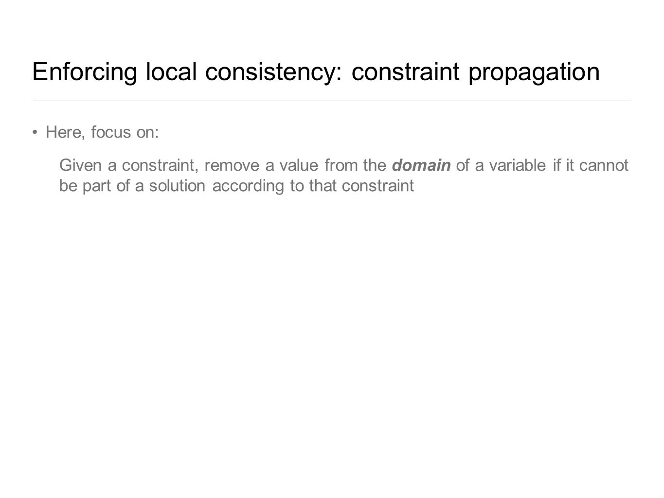 Enforcing local consistency: constraint propagation