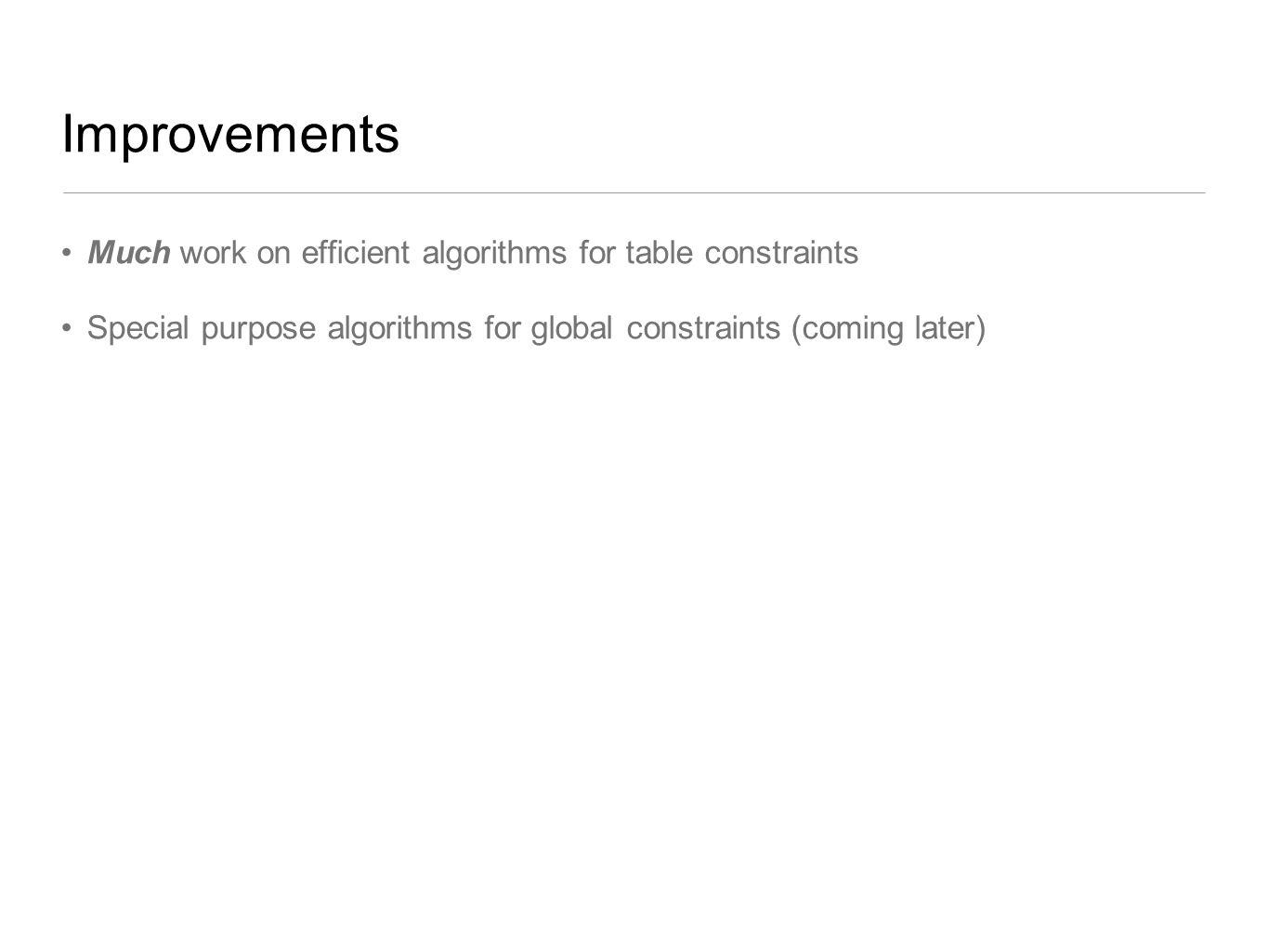 Improvements Much work on efficient algorithms for table constraints