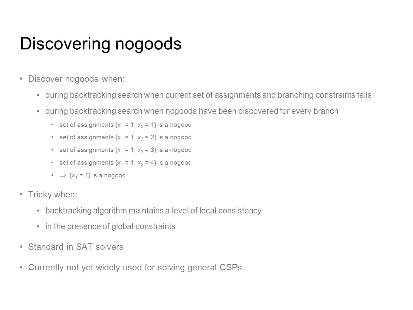 Discovering nogoods Discover nogoods when: Tricky when: