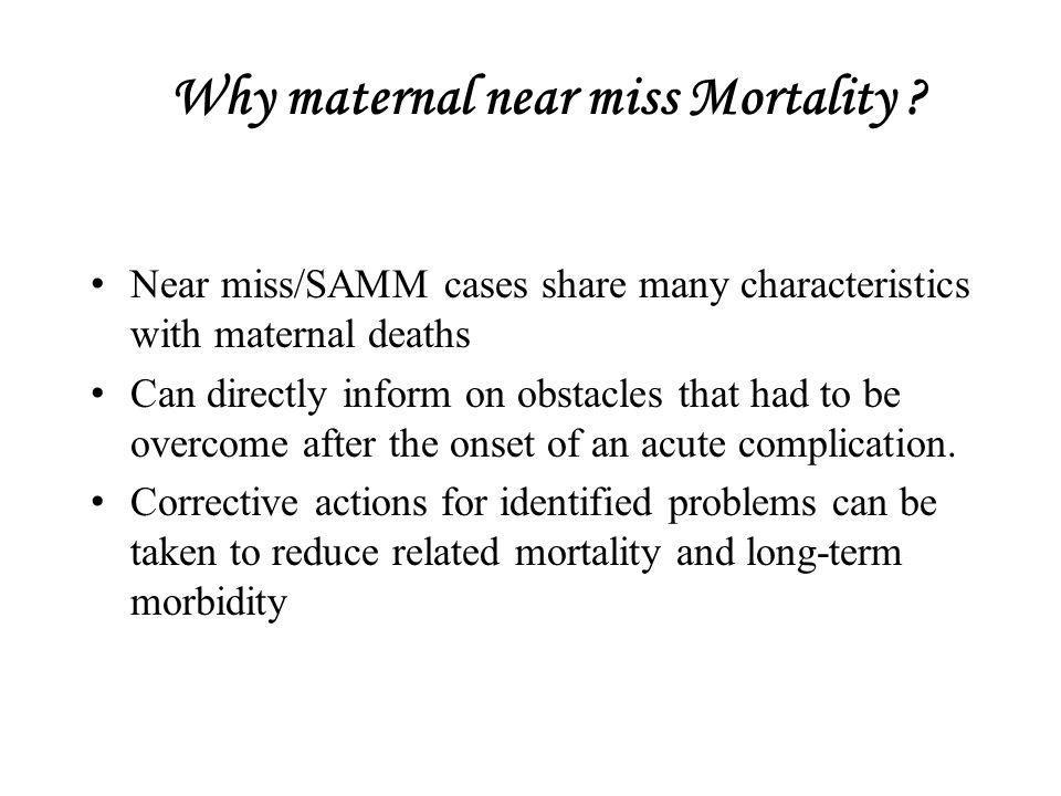 Why maternal near miss Mortality