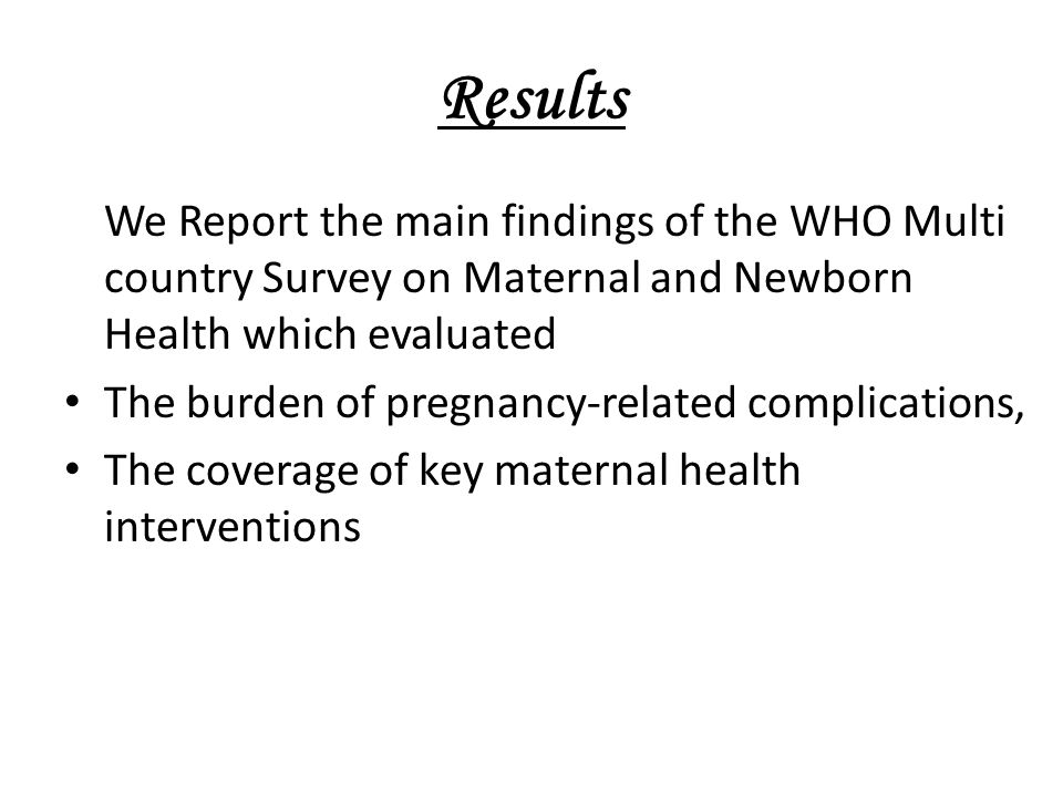 Results We Report the main findings of the WHO Multi country Survey on Maternal and Newborn Health which evaluated.