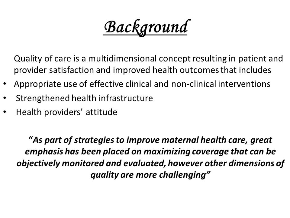 Background Quality of care is a multidimensional concept resulting in patient and provider satisfaction and improved health outcomes that includes.