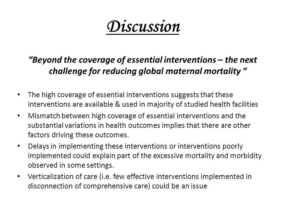 Discussion Beyond the coverage of essential interventions – the next challenge for reducing global maternal mortality
