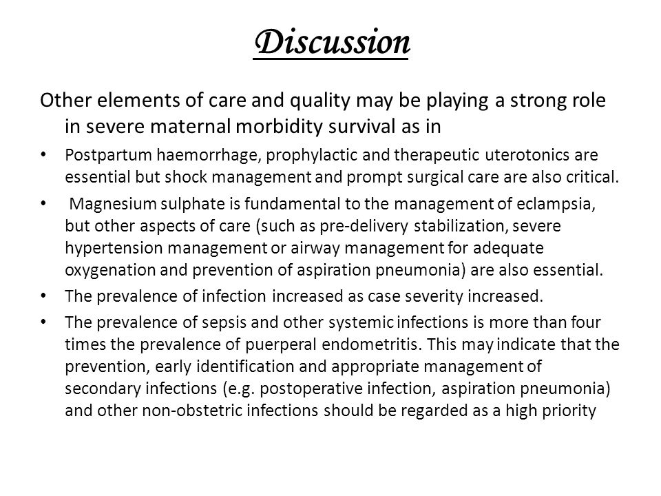 Discussion Other elements of care and quality may be playing a strong role in severe maternal morbidity survival as in.