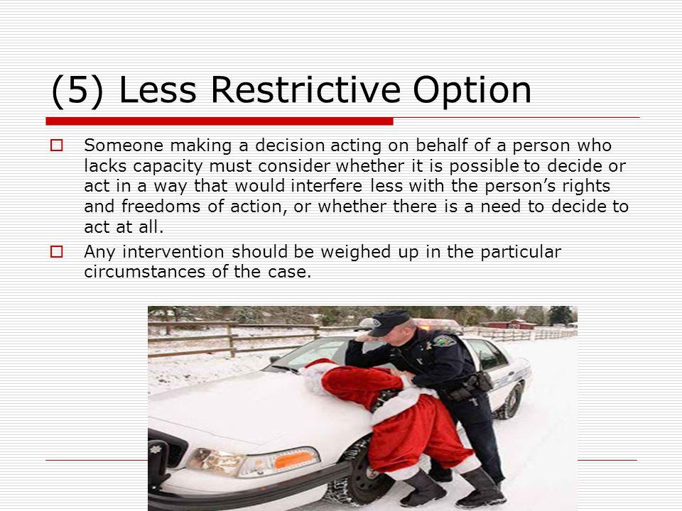 (5) Less Restrictive Option