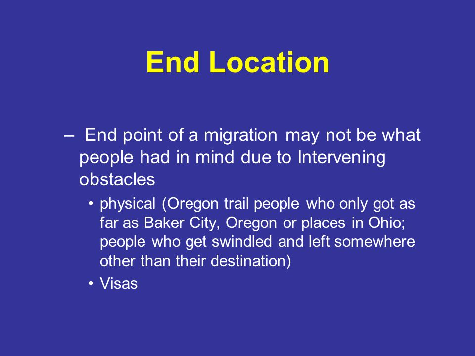 End Location – End point of a migration may not be what people had in mind due to Intervening obstacles.