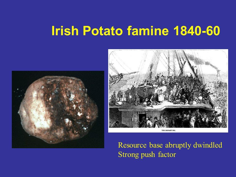 Irish Potato famine 1840-60 Resource base abruptly dwindled