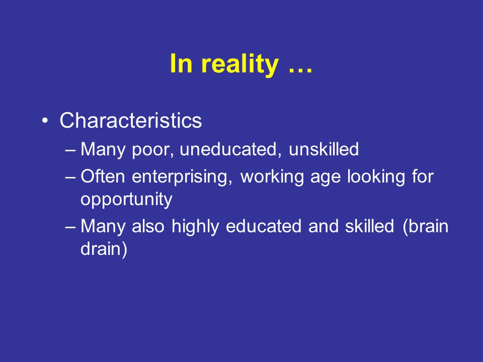 In reality … Characteristics Many poor, uneducated, unskilled
