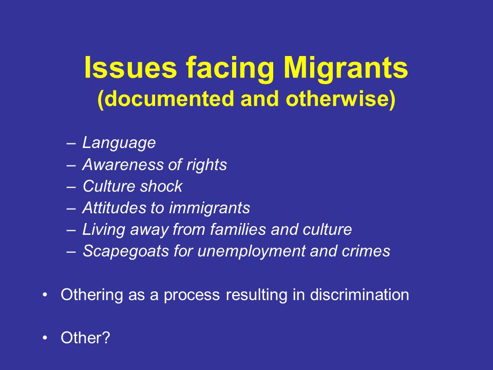 Issues facing Migrants (documented and otherwise)