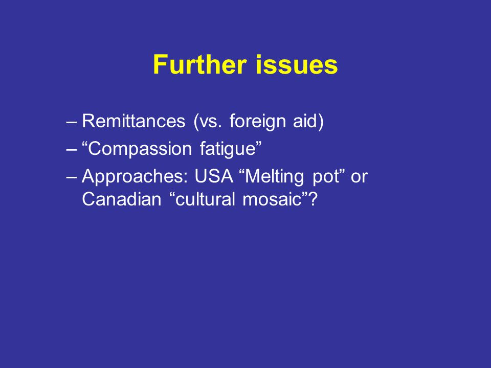 Further issues Remittances (vs. foreign aid) Compassion fatigue