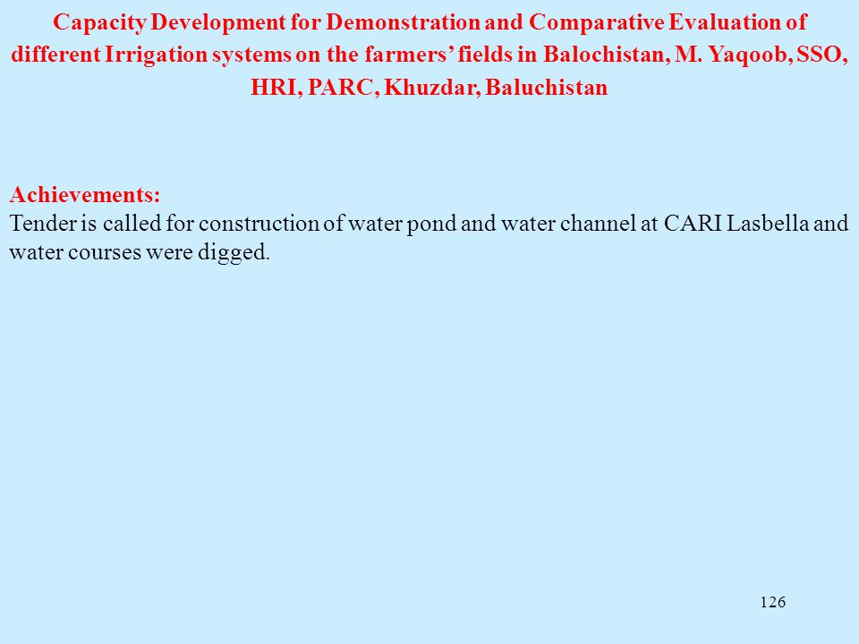 Capacity Development for Demonstration and Comparative Evaluation of different Irrigation systems on the farmers' fields in Balochistan, M. Yaqoob, SSO, HRI, PARC, Khuzdar, Baluchistan