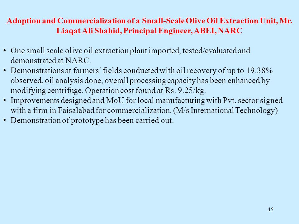 Adoption and Commercialization of a Small-Scale Olive Oil Extraction Unit, Mr. Liaqat Ali Shahid, Principal Engineer, ABEI, NARC