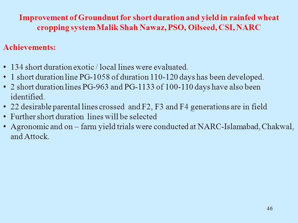 Improvement of Groundnut for short duration and yield in rainfed wheat cropping system Malik Shah Nawaz, PSO, Oilseed, CSI, NARC