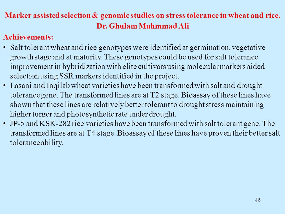Marker assisted selection & genomic studies on stress tolerance in wheat and rice.