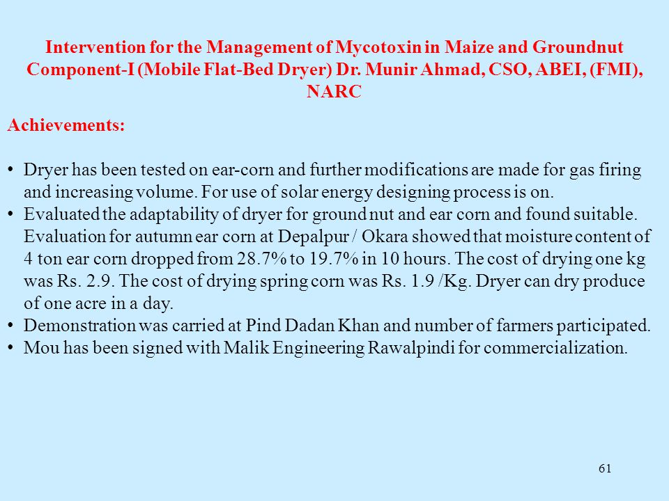 Intervention for the Management of Mycotoxin in Maize and Groundnut Component-I (Mobile Flat-Bed Dryer) Dr. Munir Ahmad, CSO, ABEI, (FMI), NARC