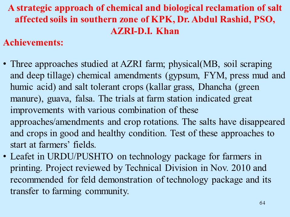 A strategic approach of chemical and biological reclamation of salt affected soils in southern zone of KPK, Dr. Abdul Rashid, PSO, AZRI-D.I. Khan