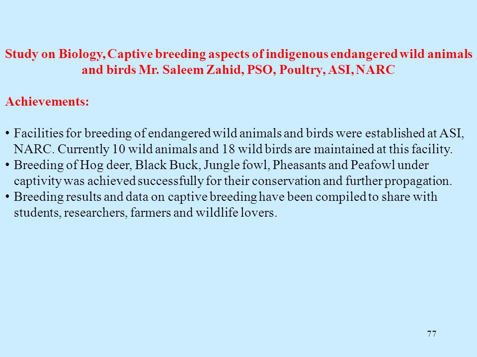 Study on Biology, Captive breeding aspects of indigenous endangered wild animals and birds Mr. Saleem Zahid, PSO, Poultry, ASI, NARC
