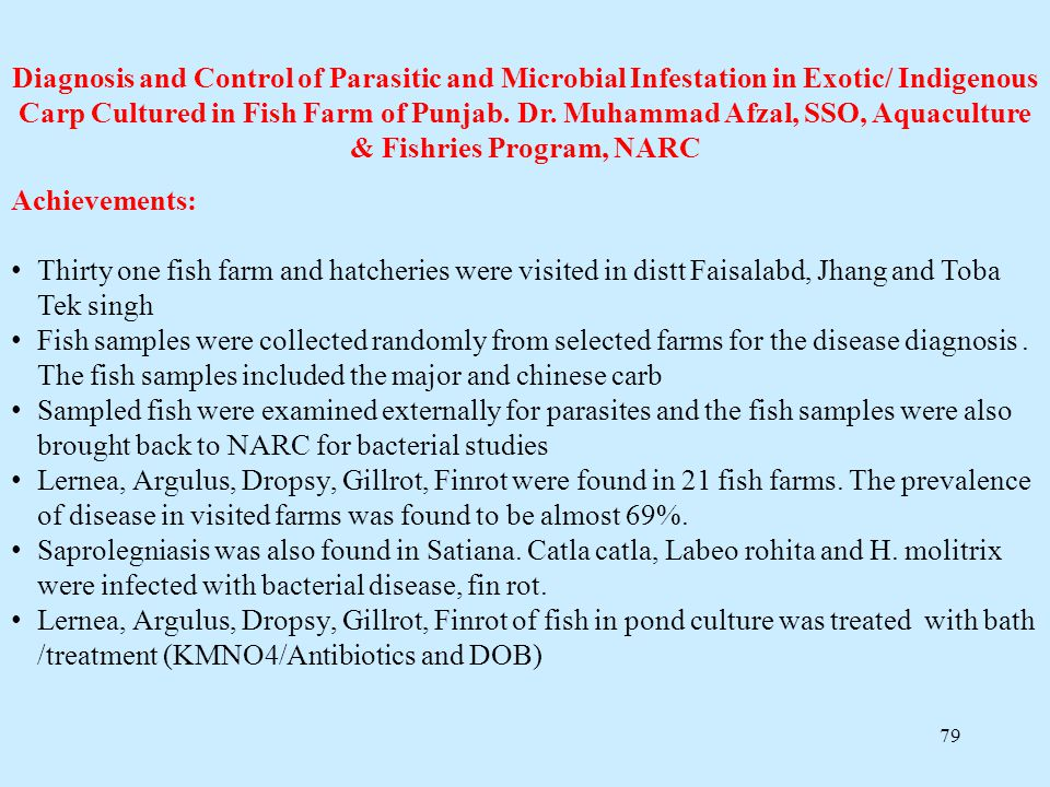 Diagnosis and Control of Parasitic and Microbial Infestation in Exotic/ Indigenous Carp Cultured in Fish Farm of Punjab. Dr. Muhammad Afzal, SSO, Aquaculture & Fishries Program, NARC