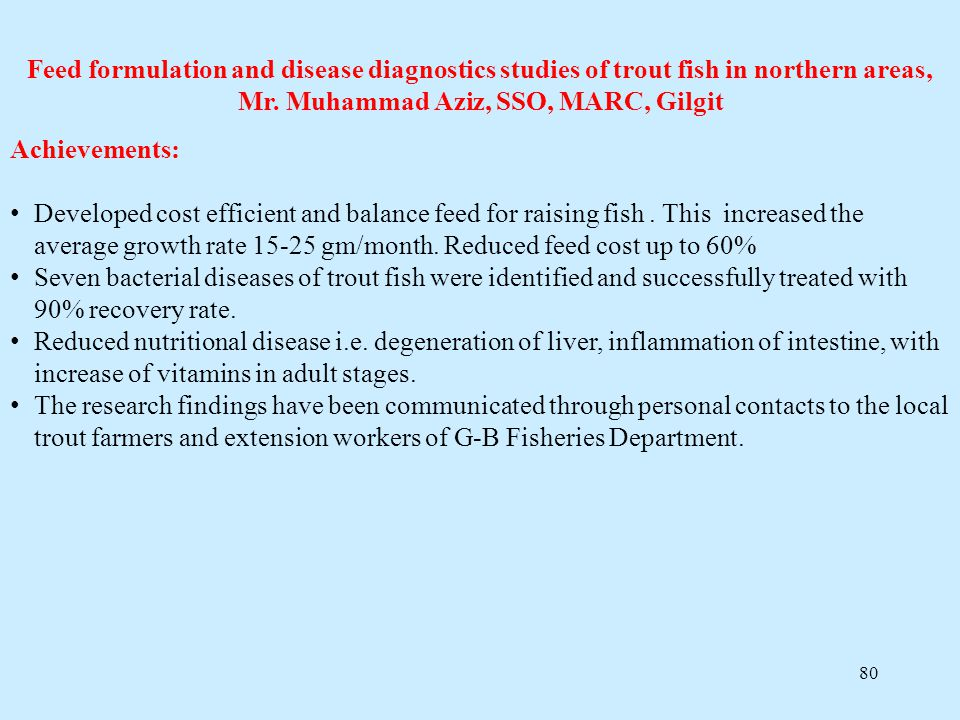 Feed formulation and disease diagnostics studies of trout fish in northern areas, Mr. Muhammad Aziz, SSO, MARC, Gilgit