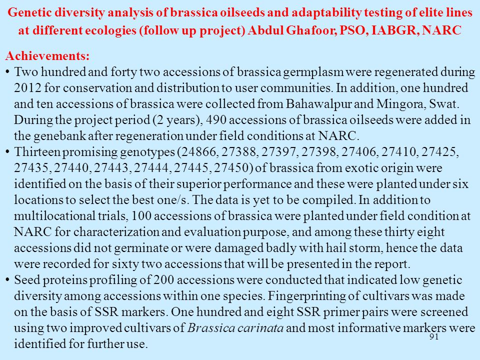 Genetic diversity analysis of brassica oilseeds and adaptability testing of elite lines at different ecologies (follow up project) Abdul Ghafoor, PSO, IABGR, NARC