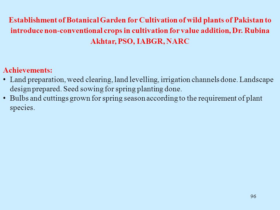Establishment of Botanical Garden for Cultivation of wild plants of Pakistan to introduce non-conventional crops in cultivation for value addition, Dr. Rubina Akhtar, PSO, IABGR, NARC