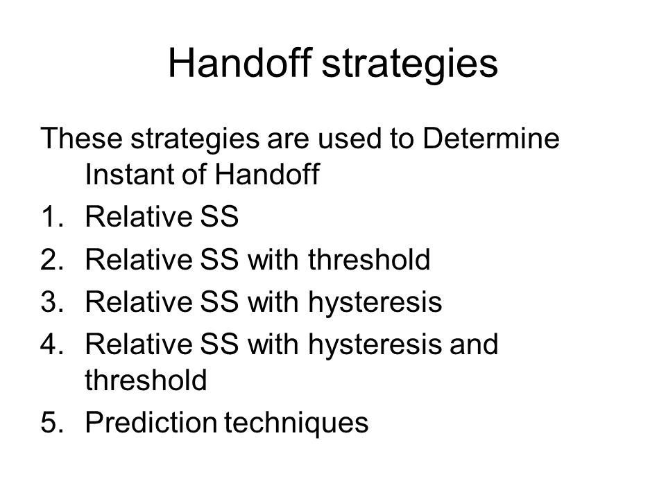 Handoff strategies These strategies are used to Determine Instant of Handoff. Relative SS. Relative SS with threshold.