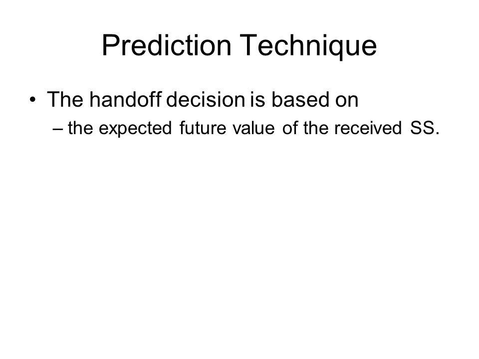 Prediction Technique The handoff decision is based on