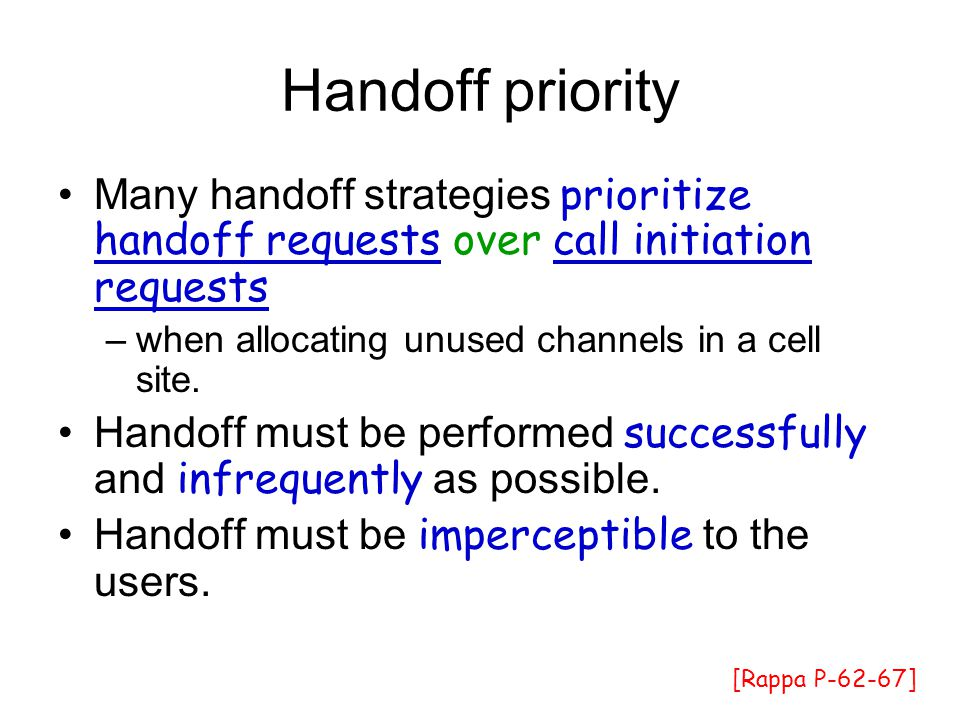 Handoff priority Many handoff strategies prioritize handoff requests over call initiation requests.