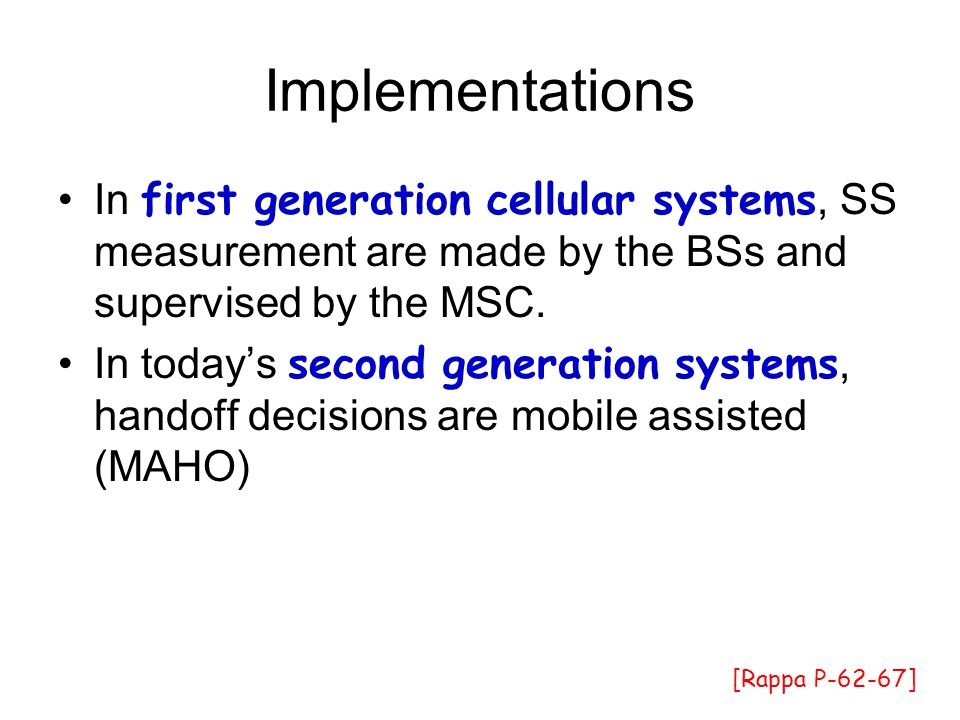Implementations In first generation cellular systems, SS measurement are made by the BSs and supervised by the MSC.