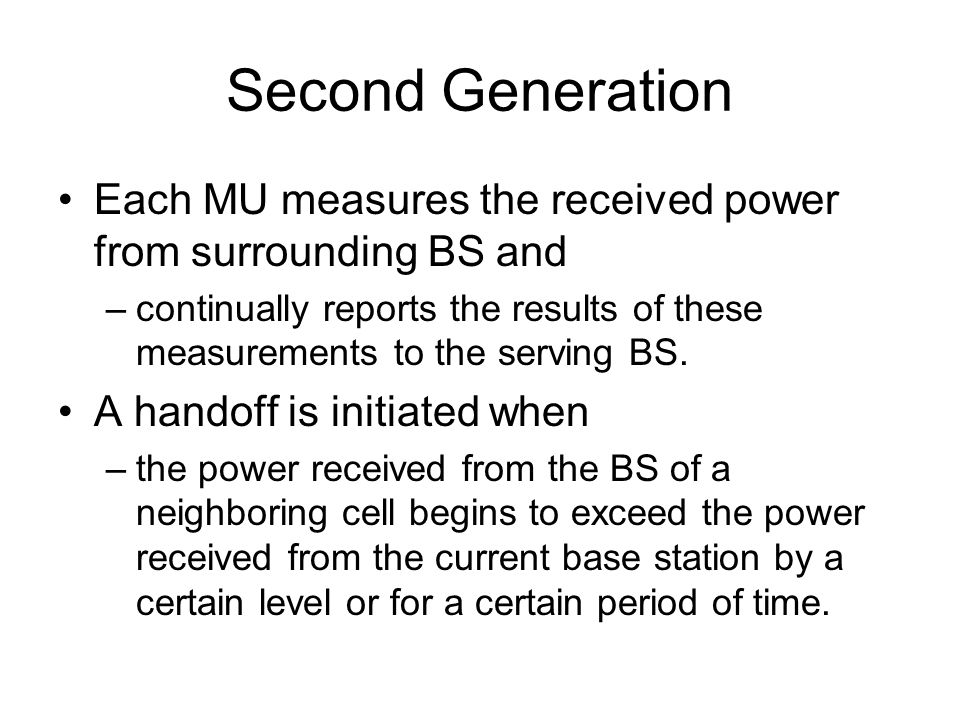 Second Generation Each MU measures the received power from surrounding BS and.