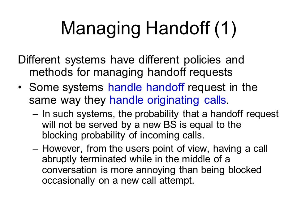 Managing Handoff (1) Different systems have different policies and methods for managing handoff requests.