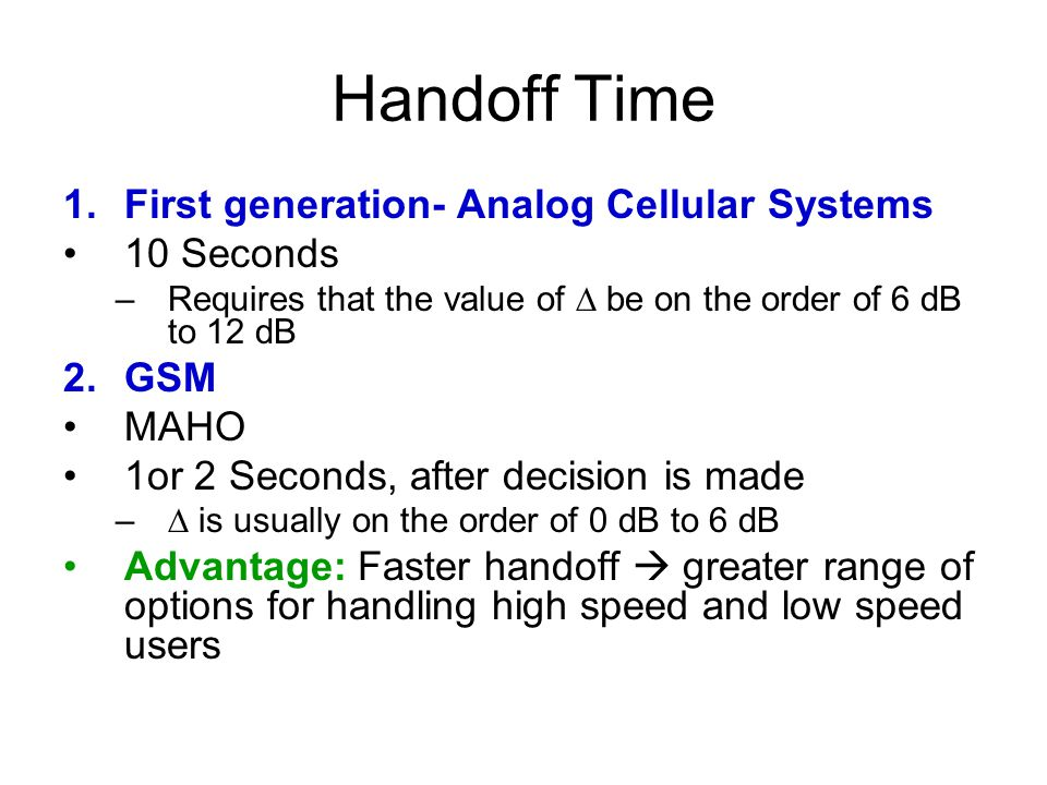 Handoff Time First generation- Analog Cellular Systems 10 Seconds GSM