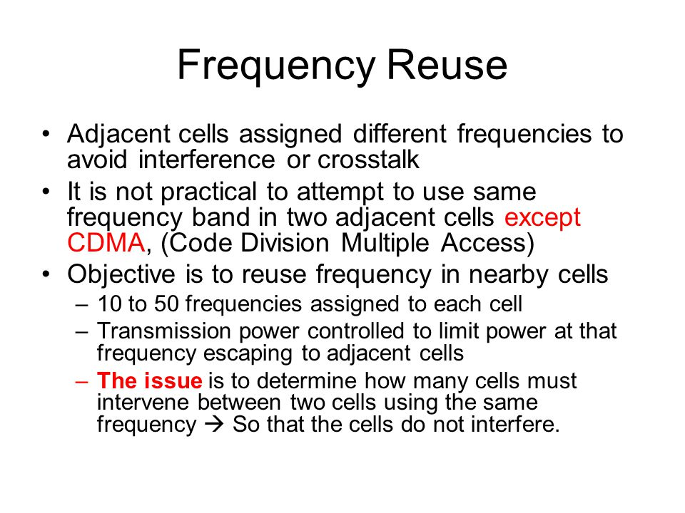 Frequency Reuse Adjacent cells assigned different frequencies to avoid interference or crosstalk.