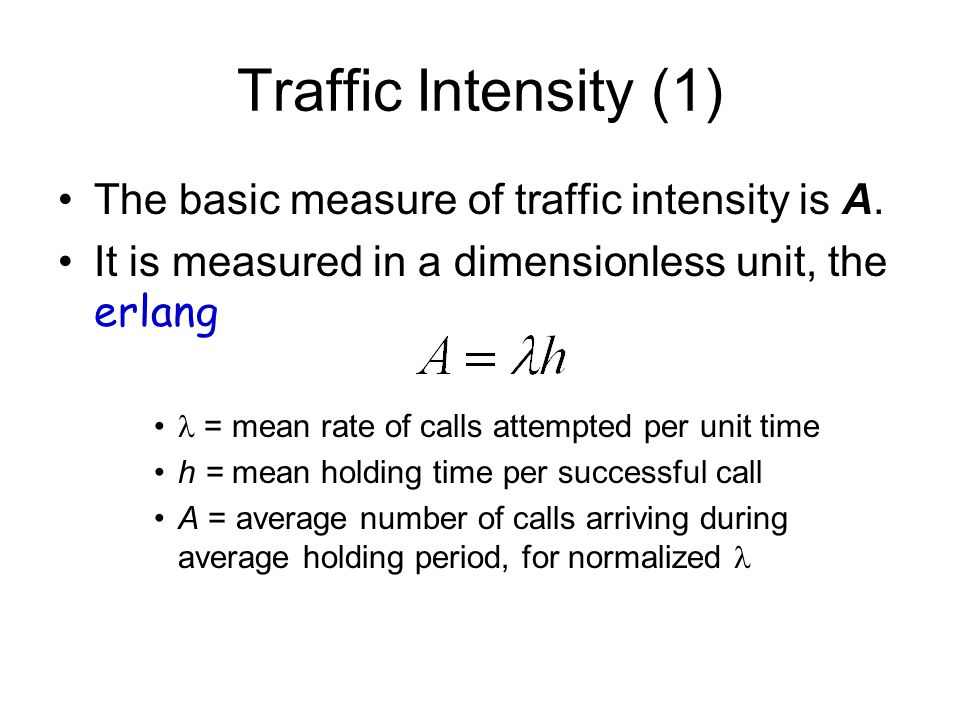 Traffic Intensity (1) The basic measure of traffic intensity is A.