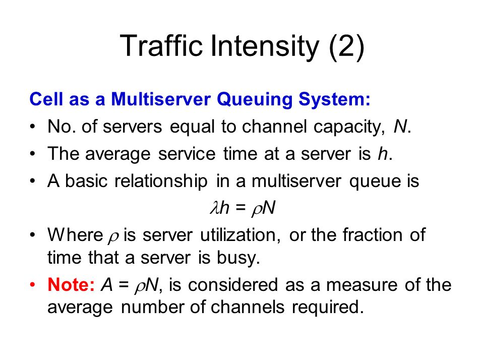 Traffic Intensity (2) Cell as a Multiserver Queuing System:
