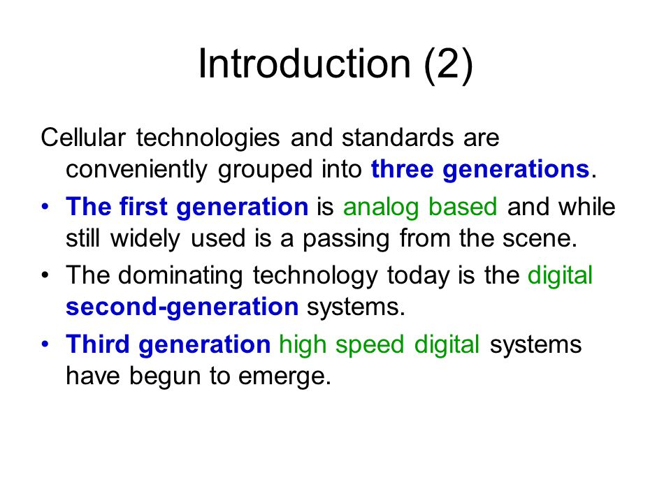 Introduction (2) Cellular technologies and standards are conveniently grouped into three generations.