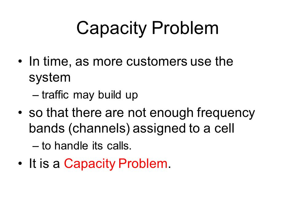 Capacity Problem In time, as more customers use the system