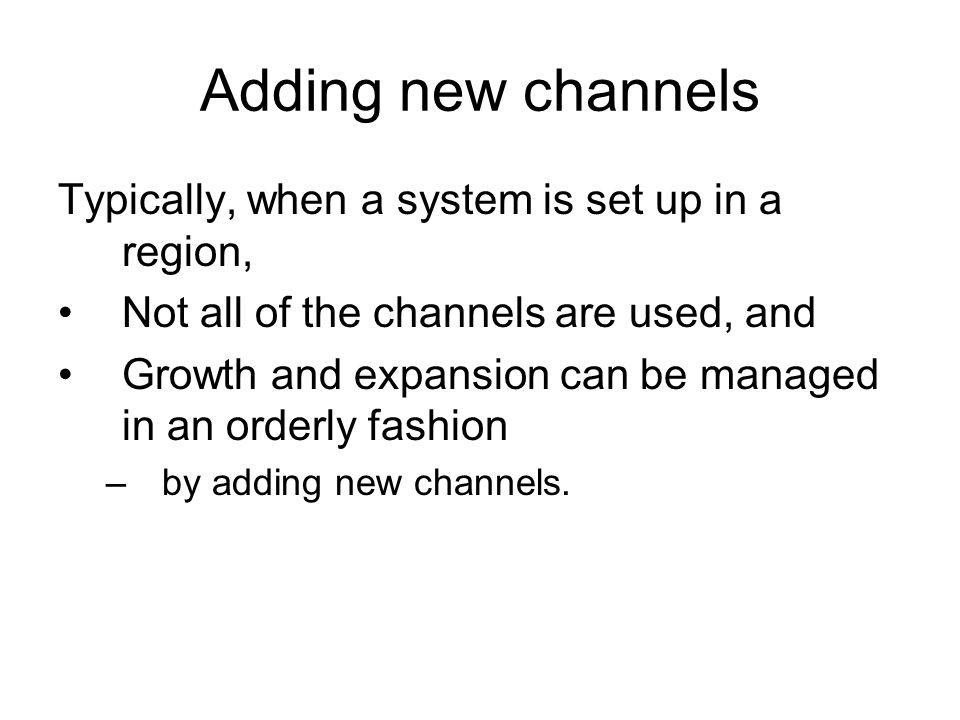 Adding new channels Typically, when a system is set up in a region,